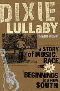 Dixie Lullabye A story of Music, Race and new beginnings in a new south