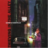 Thieving in the Alley Songs of Bob Dylan