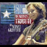 Trouble In The Fields; An Artists Tribute To Nanci Griffith