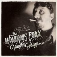 Edward Herda presents The Wandrous Folly Vaughn Frogg
