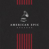 American Epic / American Epic. The Sessions