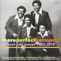 More Perfect Harmony ¬– sweet soul groups 1967-1975