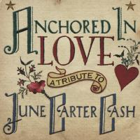 Anchored in Love. A Tribute to June Carter Cash